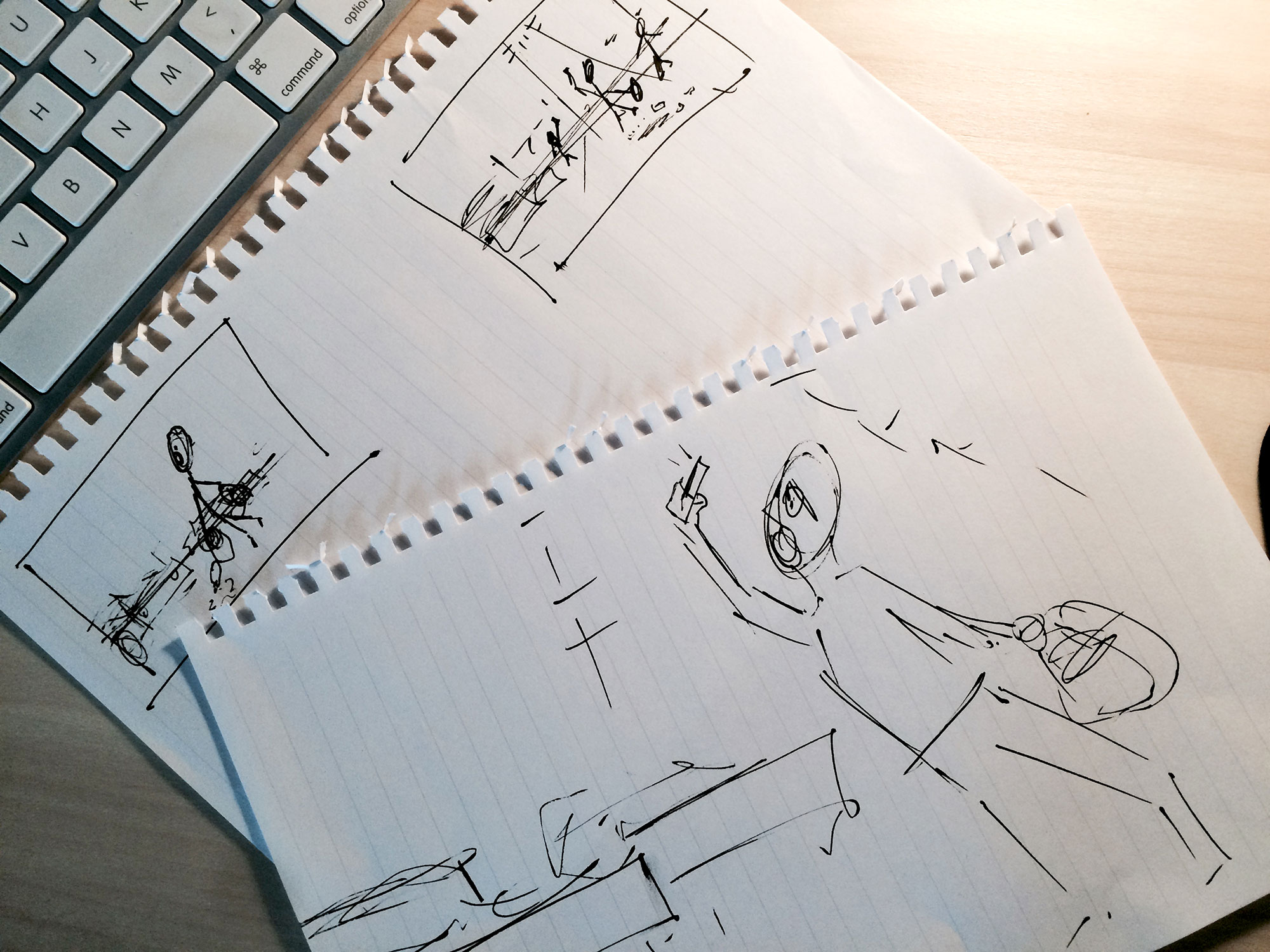 Quick and dirty sketches of the scene. Storyboarding is a good way to solidify your idea.