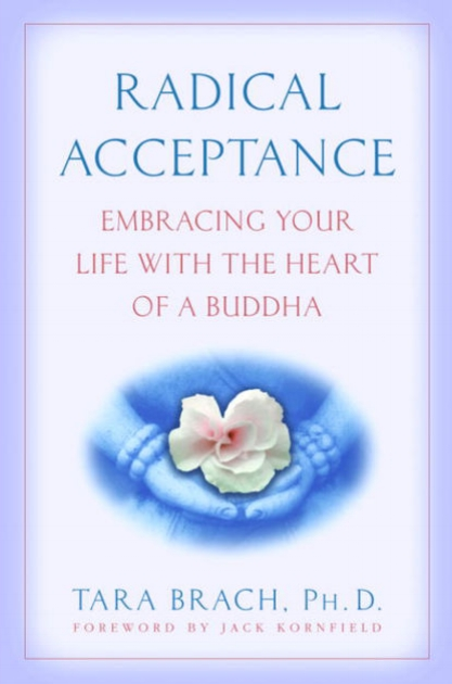 Radical Acceptance - Embracing Your Life with the Heart of a Buddha,  by Tara Brach