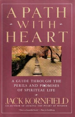 A Path with Heart, A Guide Through the Perils and Promises of Spiritual Life , by Jack Kornfield
