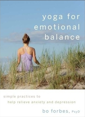 Yoga for Emotional Balance. Simple Practice for Anxiety and Depression,  by   Bo Forbes