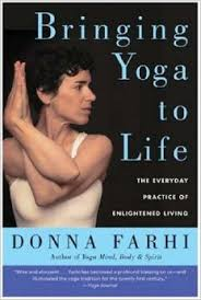 Bringing Yoga to Life, the Every Day Practice of Enlightened Living , by Donna Farhi