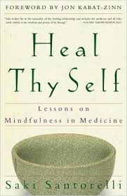 Heal Thy Self. Lessons on Mindfulness in Medicine , by Saki Santorelli