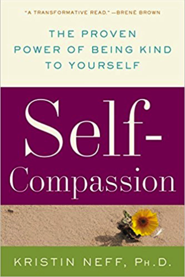 The Proven Power of Being Kind to Yourself, Self-Compassion , by Kristen Neff