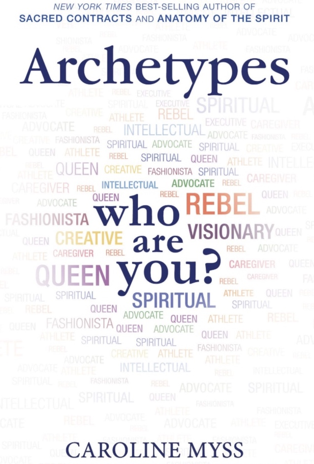 Archetypes: A Beginner's Guide to your Inner-Net,  by Caroline Myss
