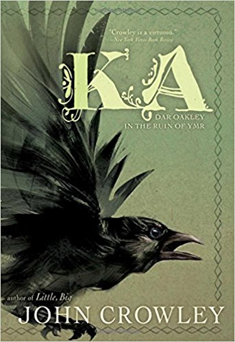 Ka: Dar Oakley in the Ruin of Ymr   // From award-winning author John Crowley comes an exquisite fantasy novel about a man when tells the story of a crow named Dar Oakley and his impossible lives and deaths in the land of Ka.