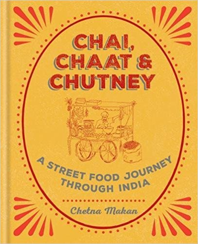 Chai, Chaat & Chutney : a street food journey through India  // Chetna has taken inspiration from the street and created delicious recipes that are simple to cook at home.