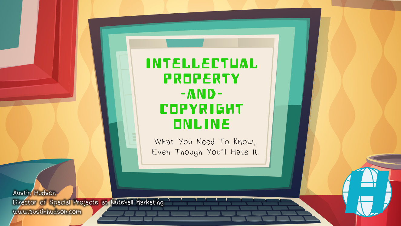 Intellectual Property and Copyright Online  - A PDF presentation about online copyrights that serves as a good primer for anyone looking to generate content.