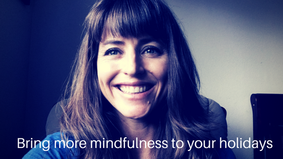 Bring more mindfulness to your holidays