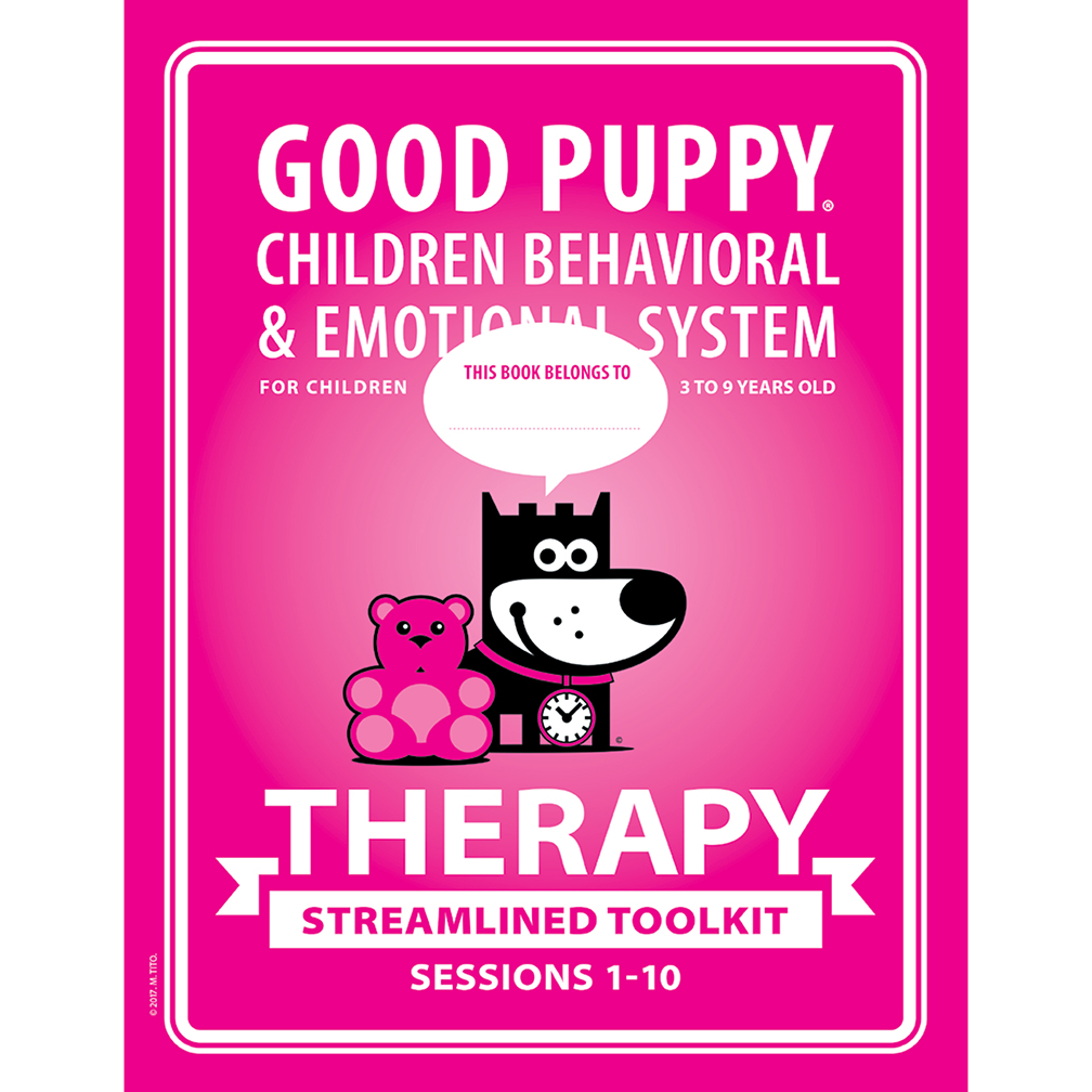 GOOD PUPPY Children Behavioral & Emotional System . THERAPY Streamlined Toolkit