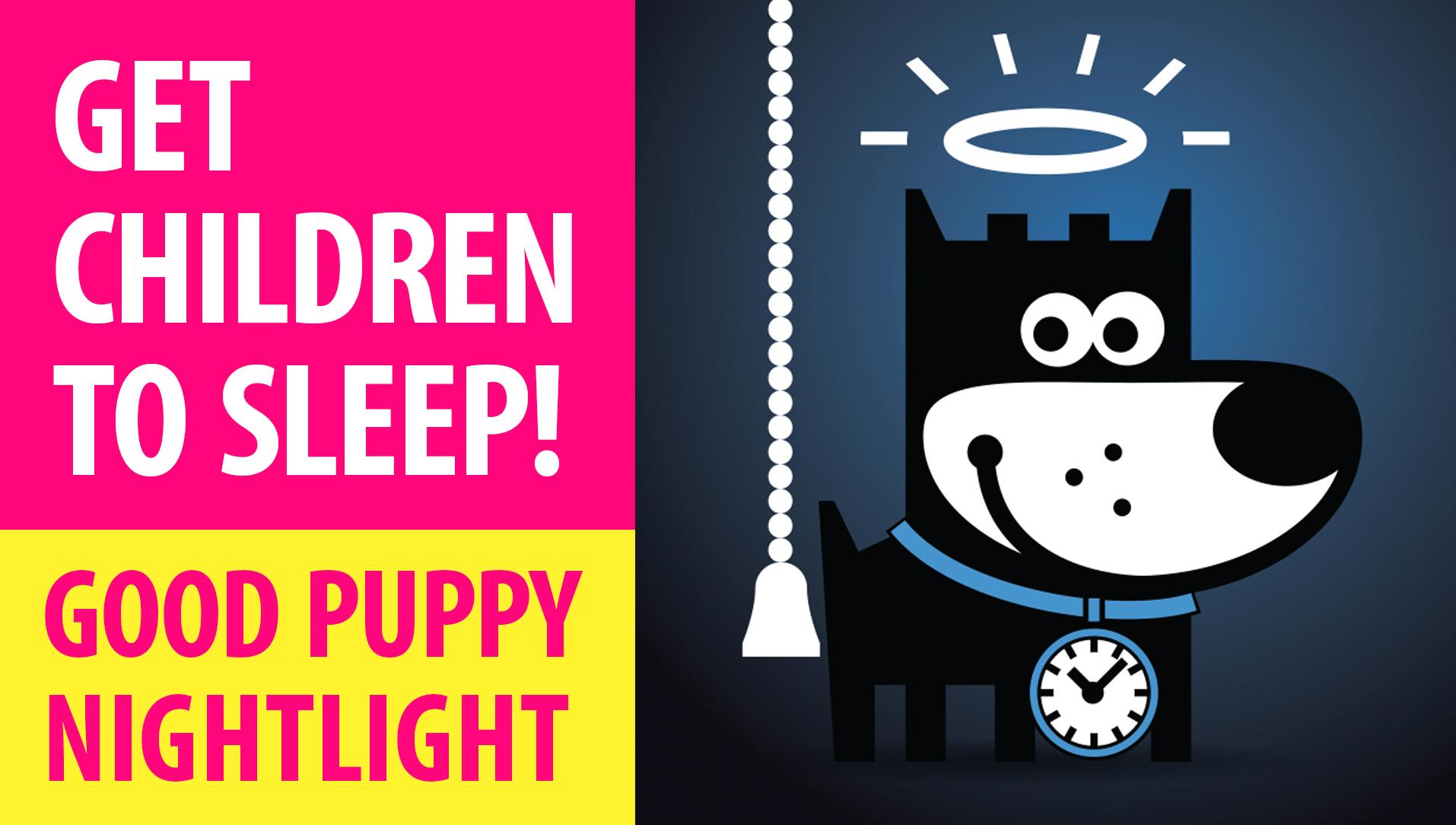 CHANEL : APPS & GAMES : GOOD PUPPY NIGHTLIGHT : Get Children To Sleep Through The Night