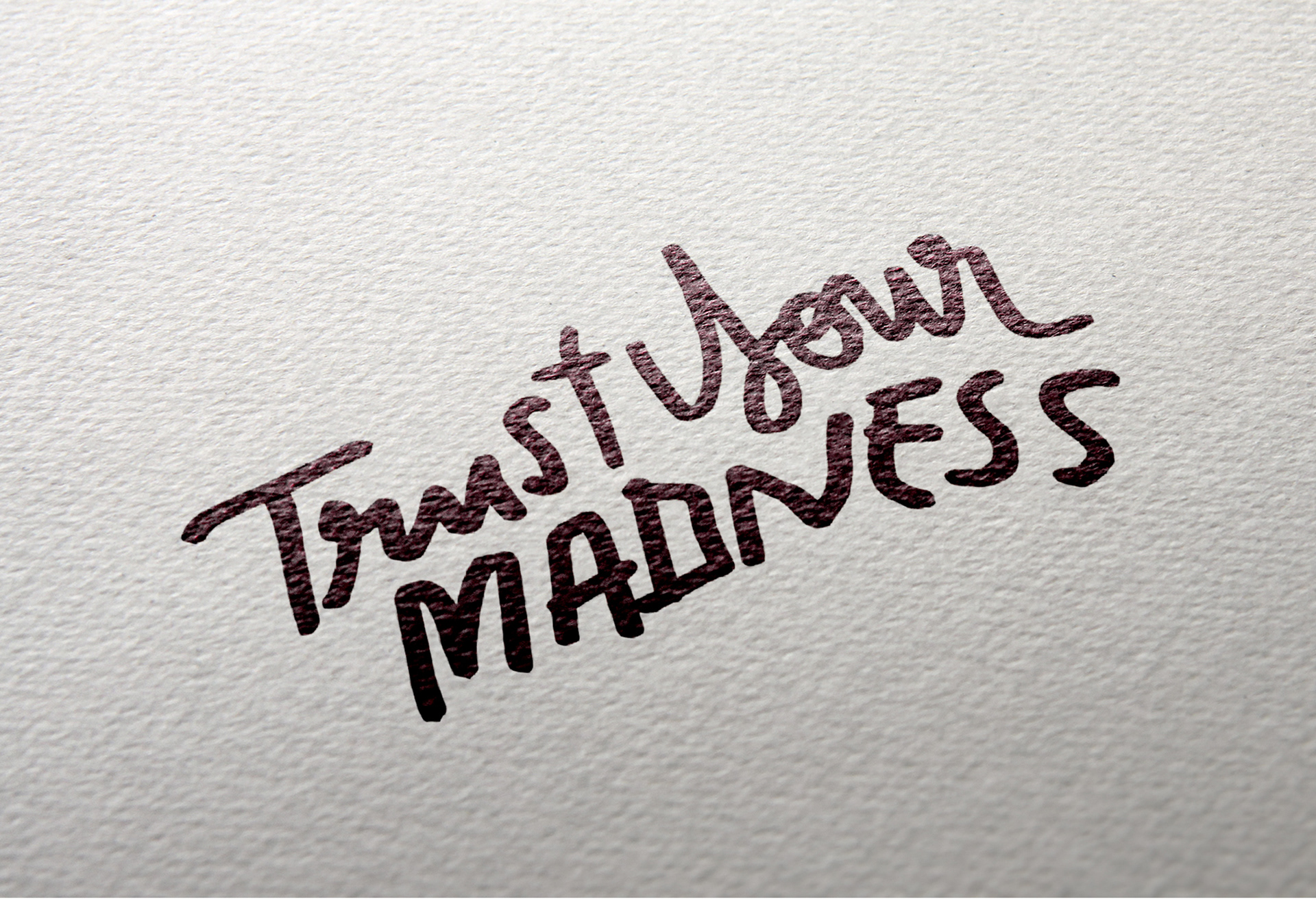 Trust Your Madness