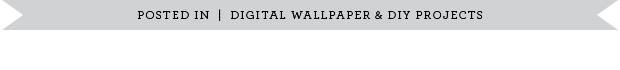 POSTED_IN_DIGITAL_WALLPAPER&DIY.jpg