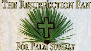 Palm+Sunday+Resurrection+Fan+for+Easter+with+Cross.jpg