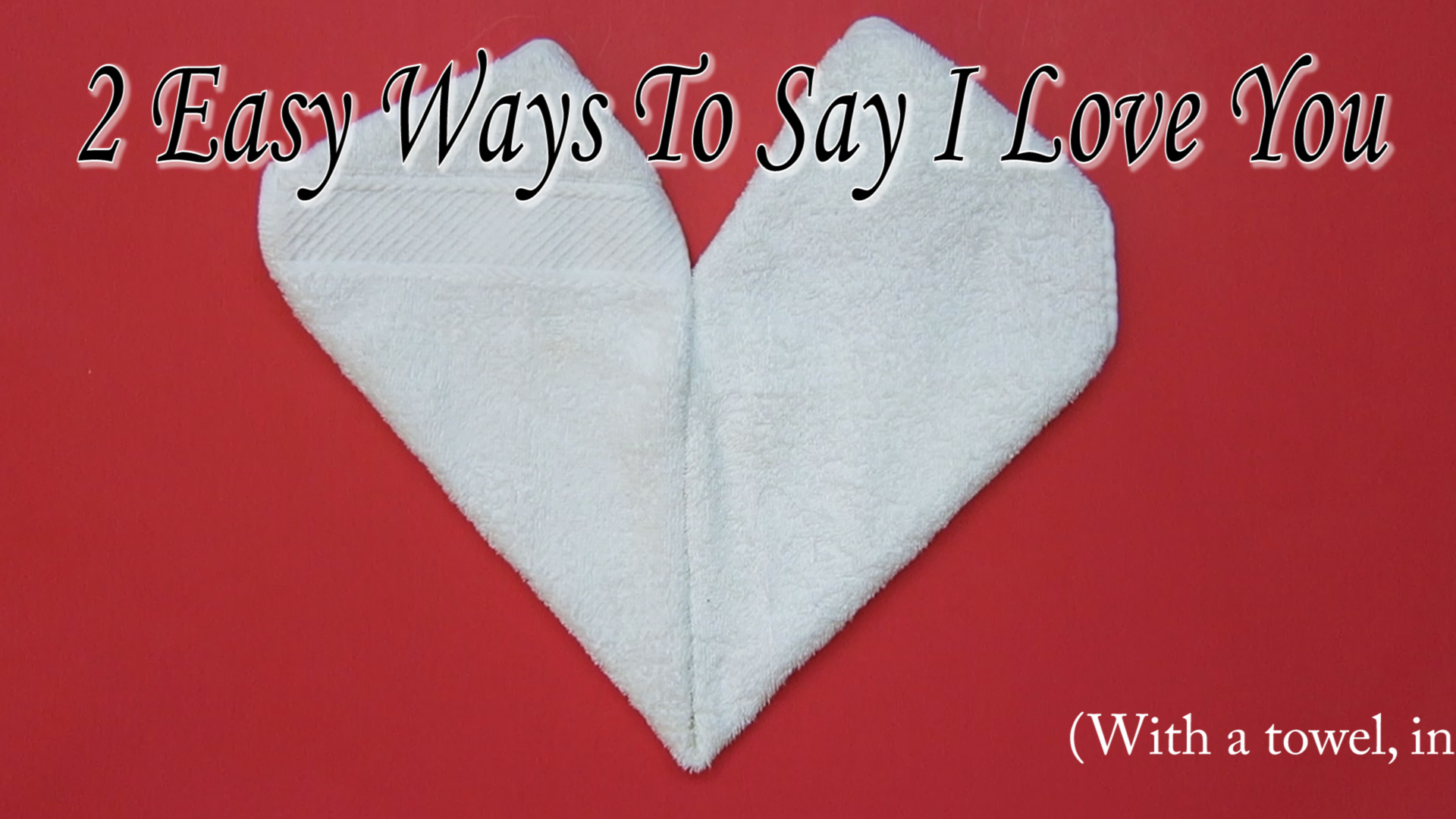 Heart and Lips Towel Folding 2 Quick Ways Say I Love You in under a minute.jpg
