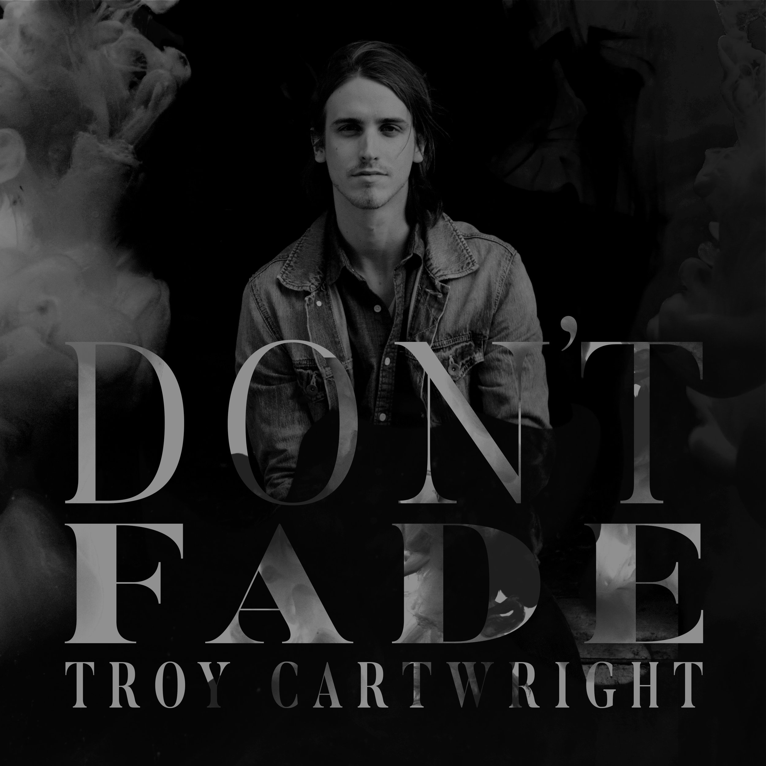 Troy Cartwright Don't Fade