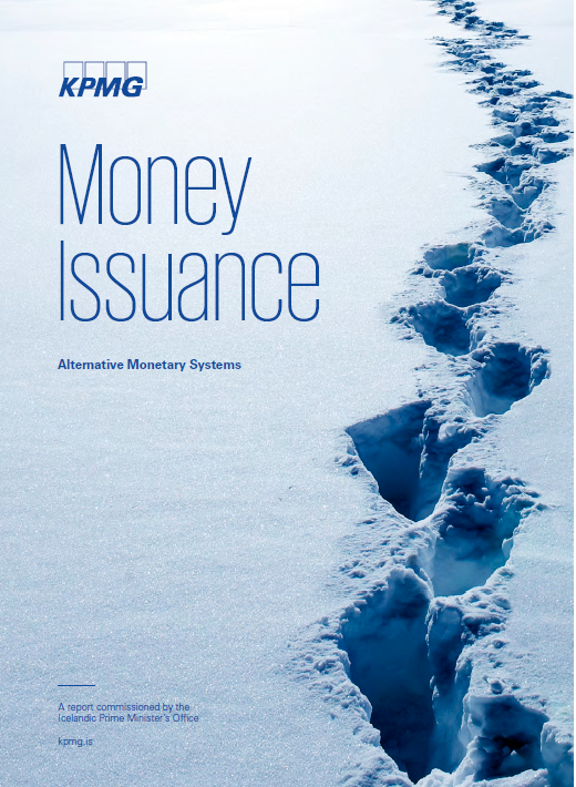 A comparison of the current monetary system and a sovereign money system. Political developments and research.    by S. Svanbjörn and S.B. Sigurjónsson, KPMG Iceland, 2016    commissioned by the Icelandic Prime Minister's Office