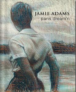 "[click on image to purchase]     ""JAMIE ADAMS: PARIS DREAM'N""    Solo Exhibition Catalogue (2010)  Philip Slein Gallery"