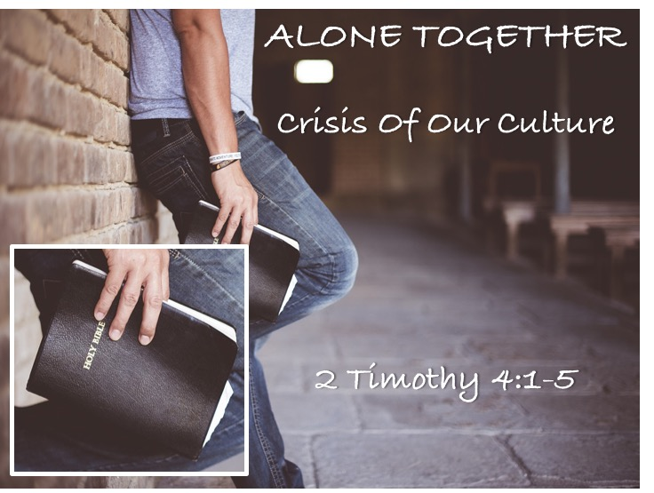 Alone Together: Crisis of Our Culture    July 22 - August 12, 2018