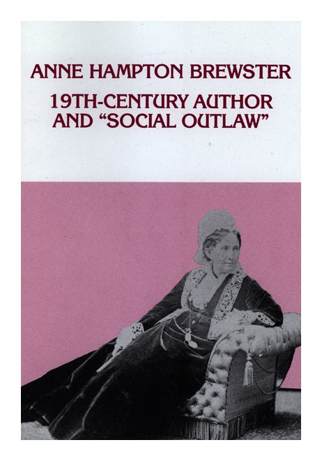 "Anne Hampton Brewster: 19th Century Author and ""Social Outlaw""  by Denise M. Larrabee"