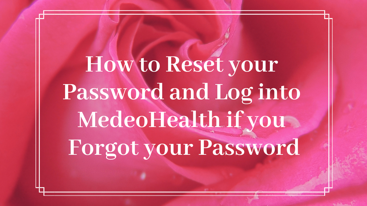 How to Reset your Password and Log into MedeoHealth if you Forgot your Password.png