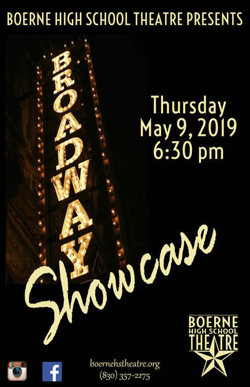 BROADWAY SHOWCASE   SHOW DATE: May 9, 2019  Join us for our a variety show of sorts with scenes/selections from a number of Broadway Musicals, brought to you by the students of the Musical Theatre class. This will be our second year with our Musical Theatre class, co-taught by Boerne Choir Director, Ms. Nancy West and Mr. Aviles.