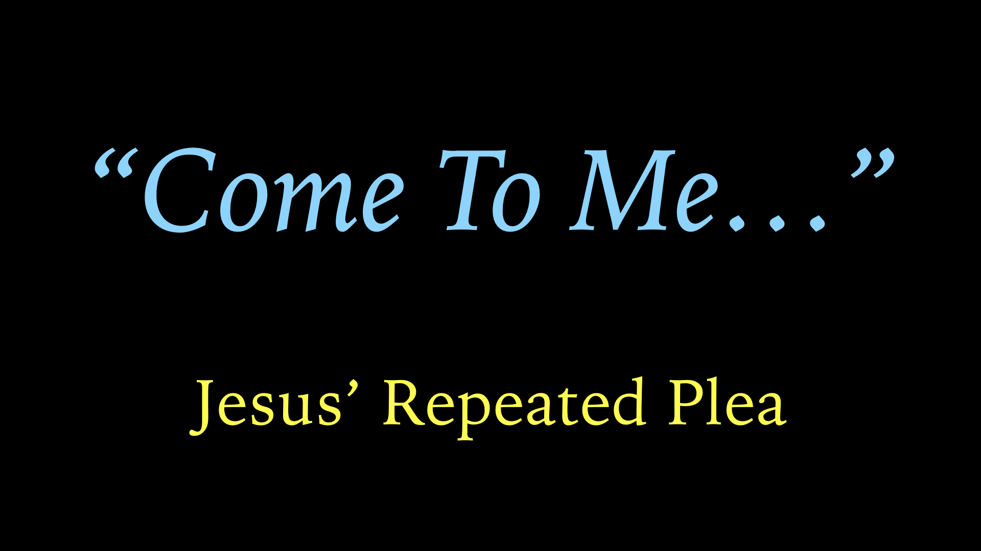 %22Come To Me%22 - Jesus' Repeated Plea WIDE.jpg