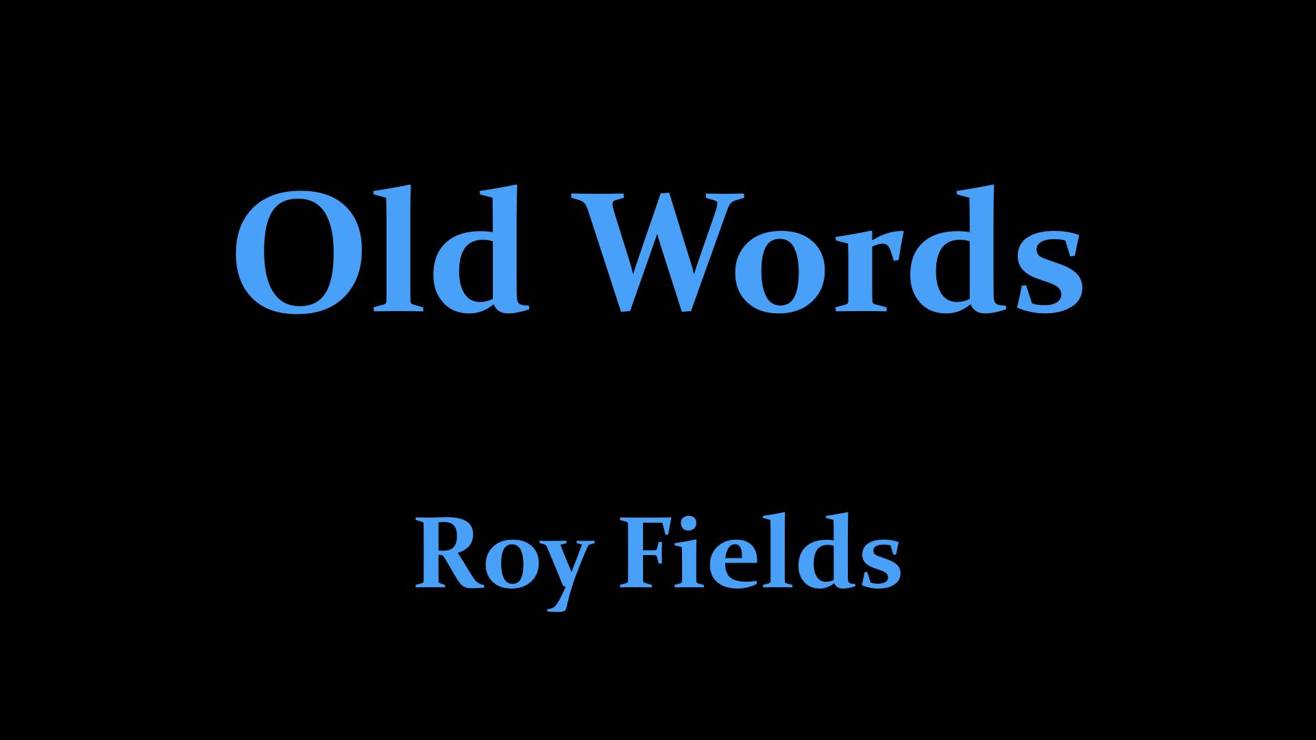 Roy Fields - Old Words.001.jpeg
