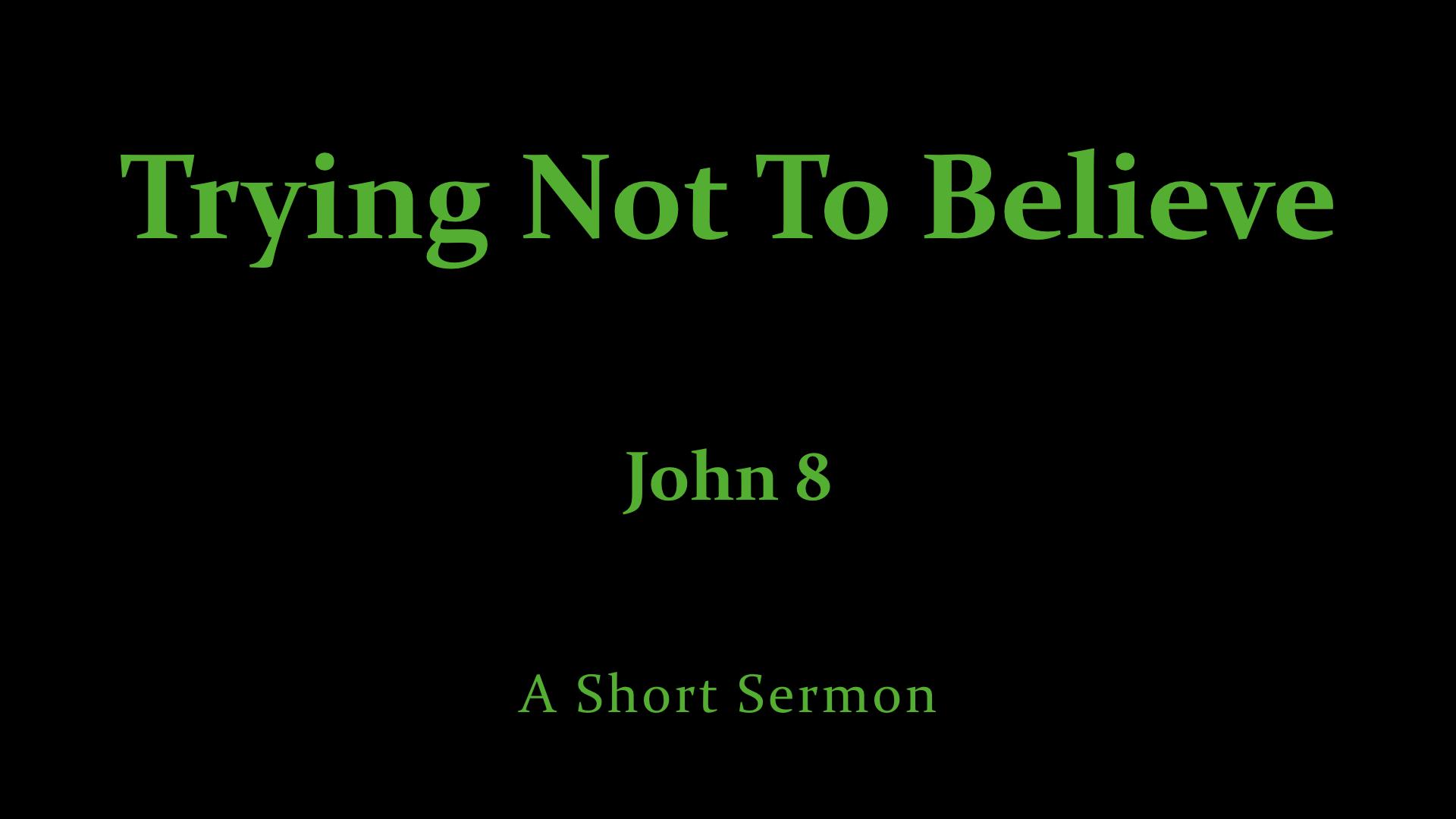 Trying Not To Believe - Jn. 8.jpeg