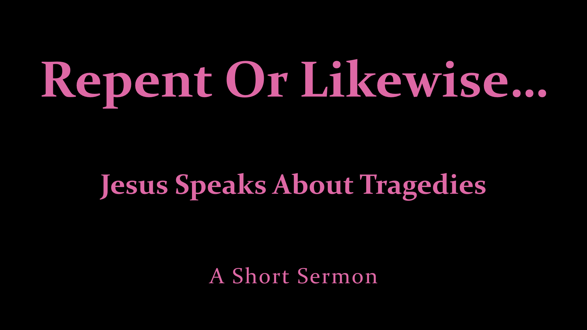 Repent Or Likewise - Jesus On Tragedies.jpeg