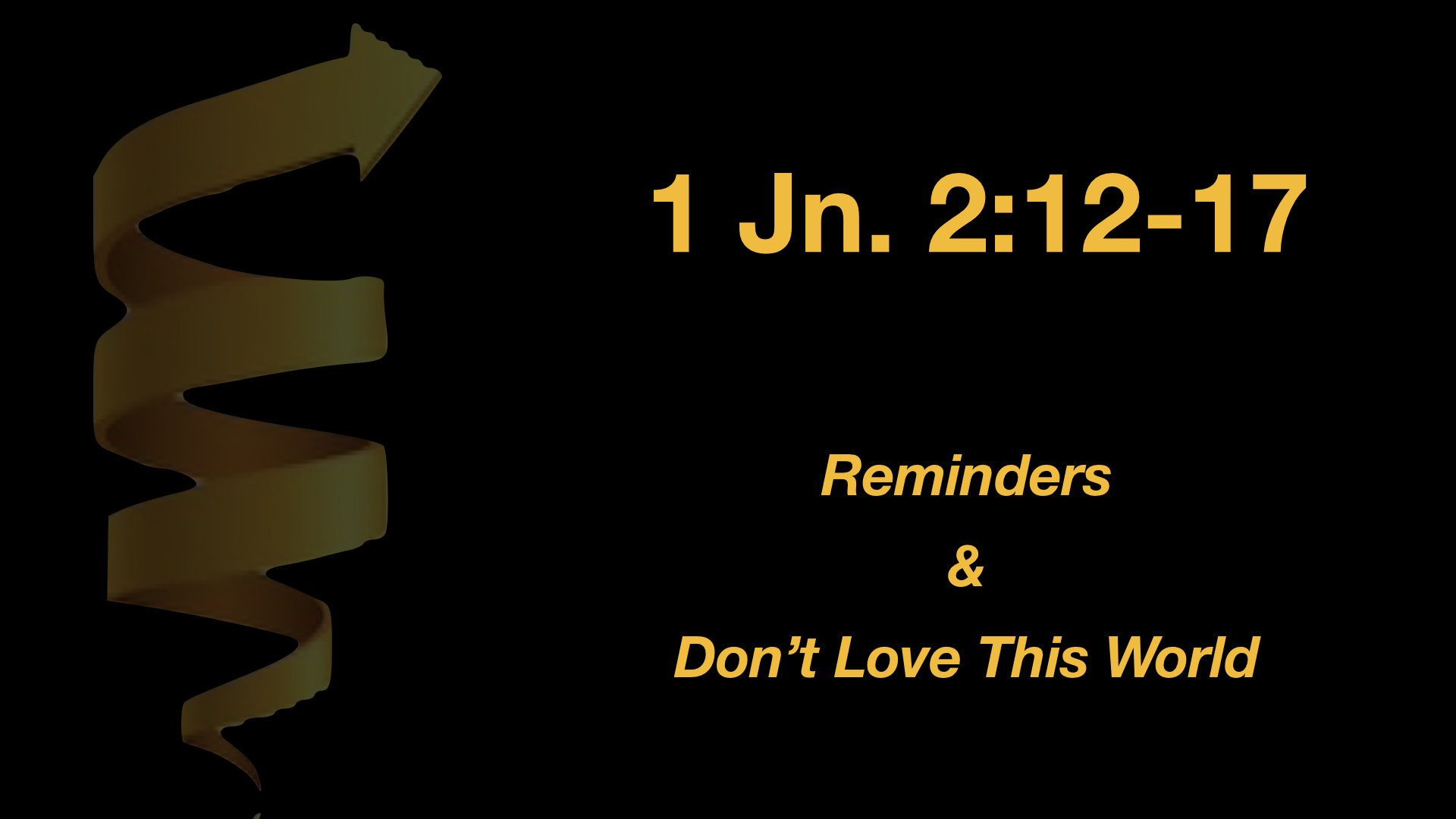 1 John 2;12-17 Reminders & Don't Love This World WIDE.jpeg