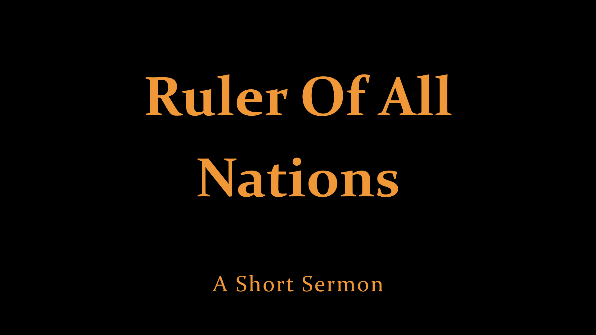 Ruler Of All Nations - A Short Sermon.jpeg