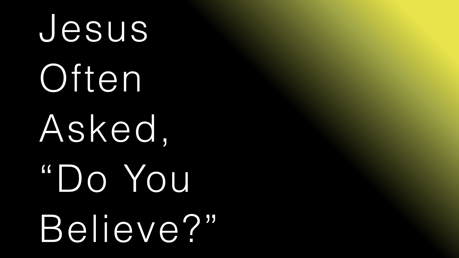 Jesus Often Asked, Do You Believe? WIDE.001.jpeg