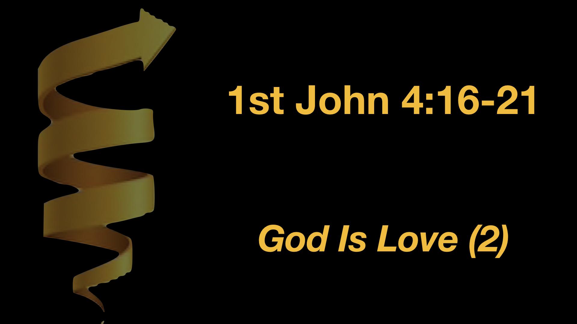1st John 4-16-21 God Is Love (2) WIDE.001.jpeg