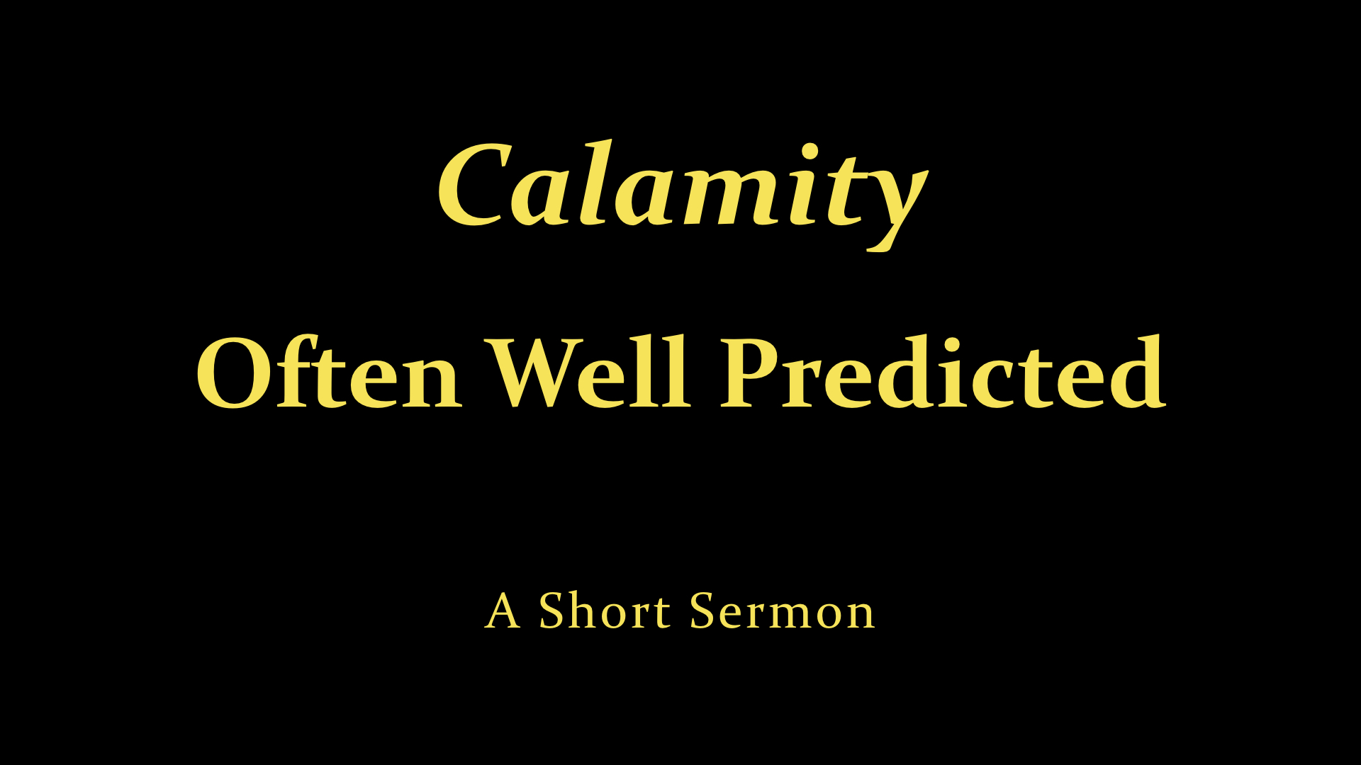 Calamity -- Often Well Predicted - A Short Sermon.jpeg
