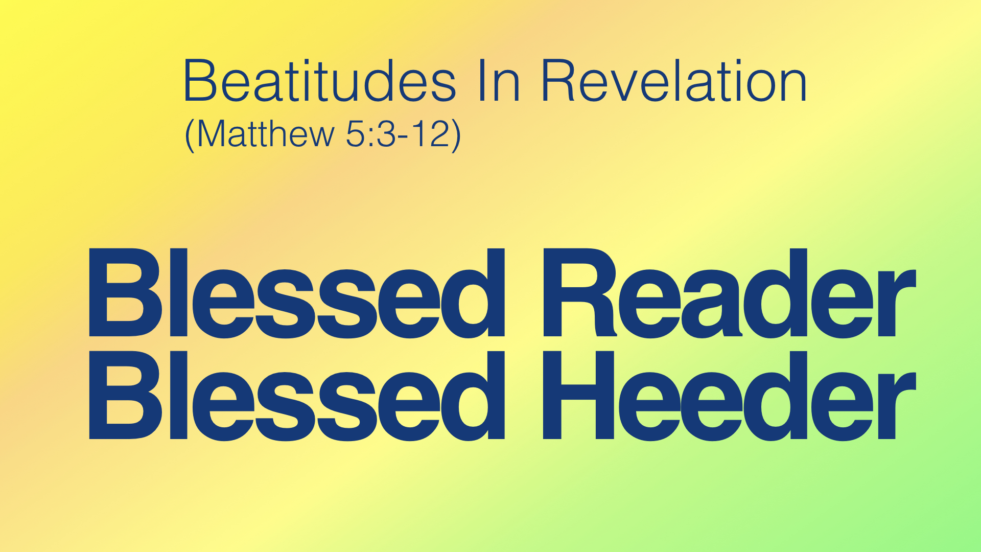 Beatitudes in Revalation - 1 Blessed Reader:Blessed Heeder WIDE.jpeg