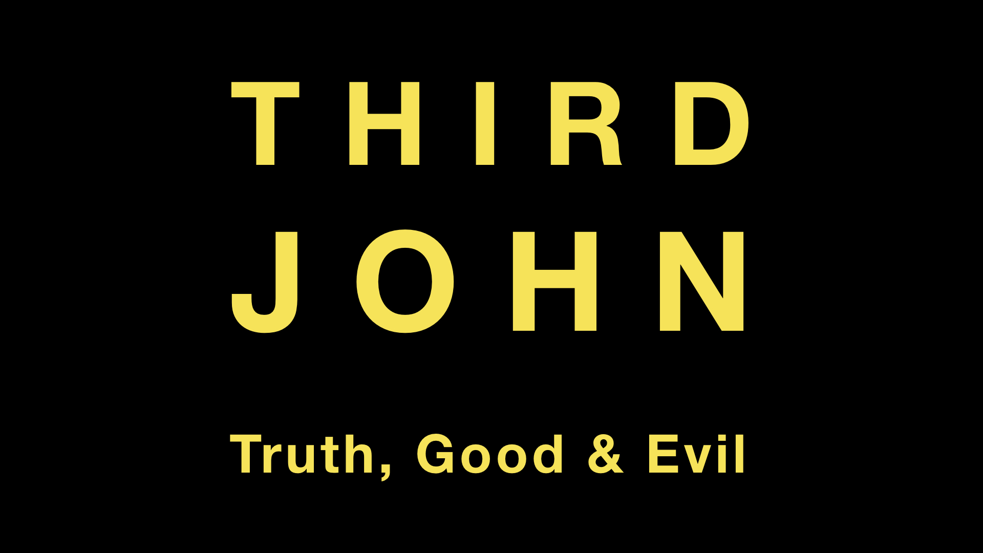 3rd John Truth, Good & Evil WIDE.001.jpeg