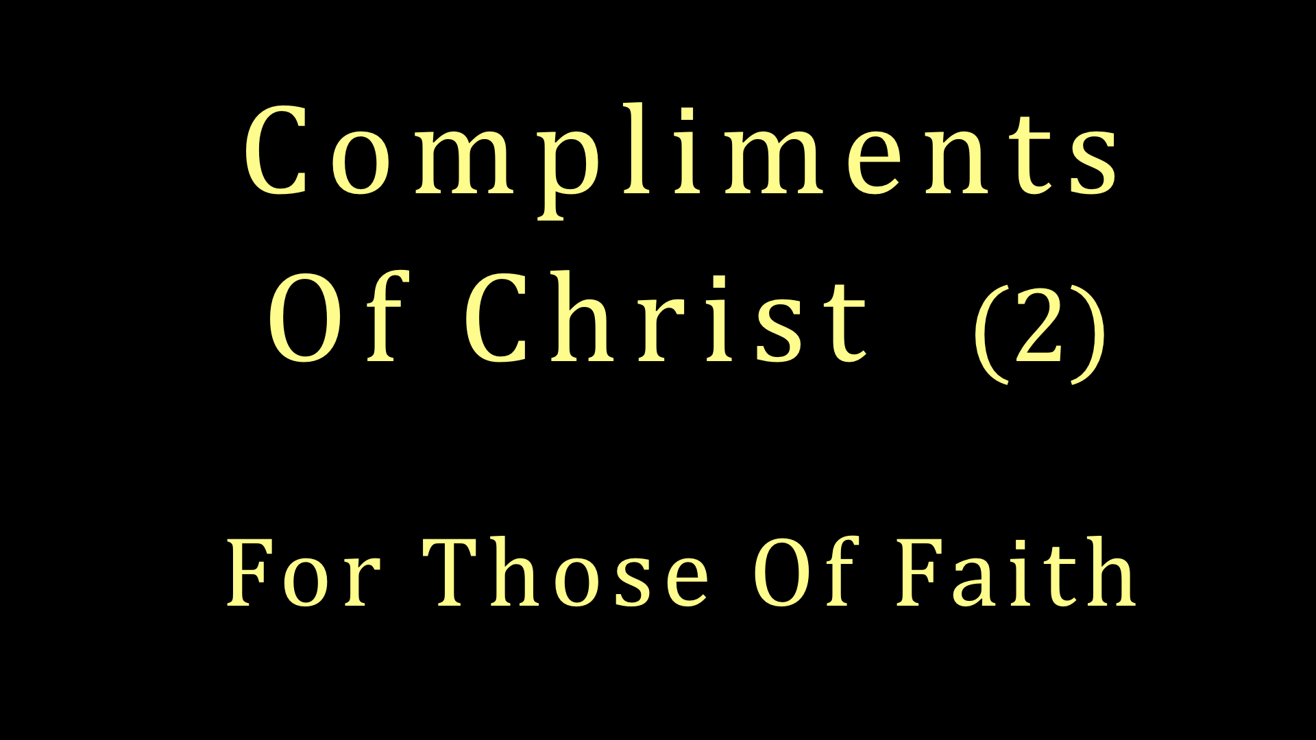 Compliments of Christ 2 - For Those Of Faith WIDE.jpeg