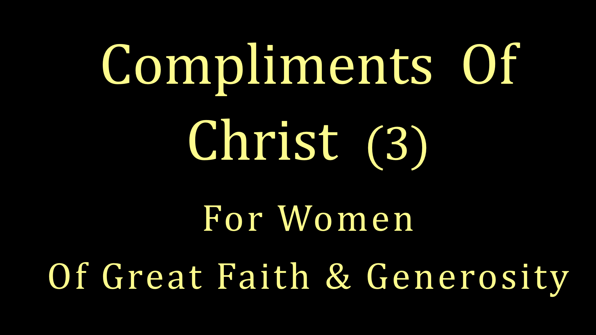 Compliments of Christ 3 - For Women Of Great Faith & Generosity WIDE.001.jpeg