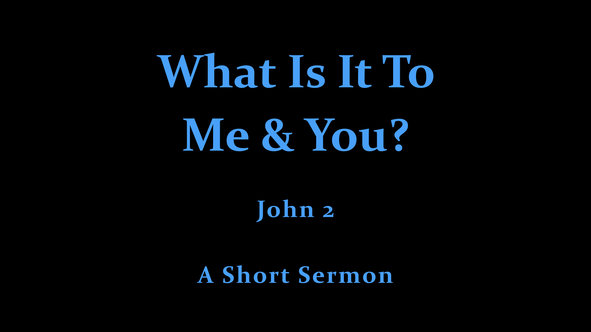 What Is It To Me And You? - A Short Sermon.jpeg