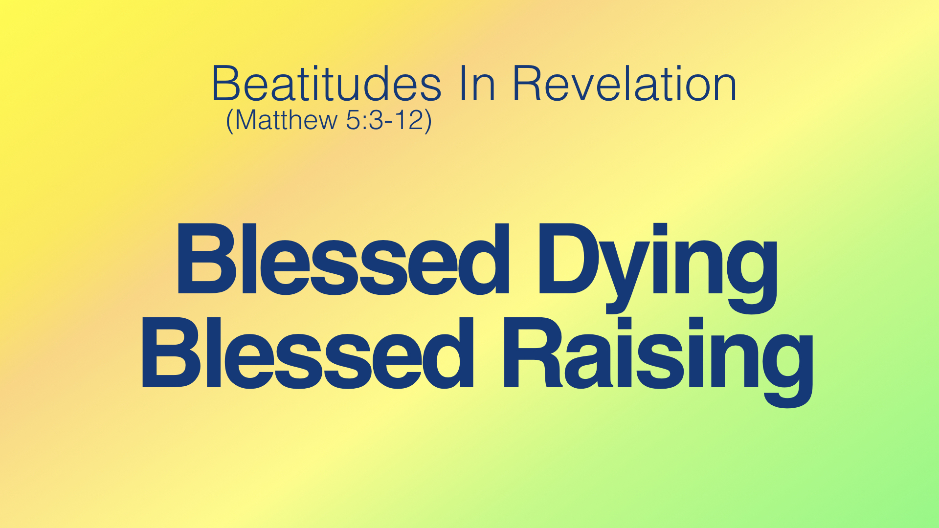 Beatitudes in Revelation 2019 - 3 Blessed Dying:Blessed Raising WIDE.001.jpeg