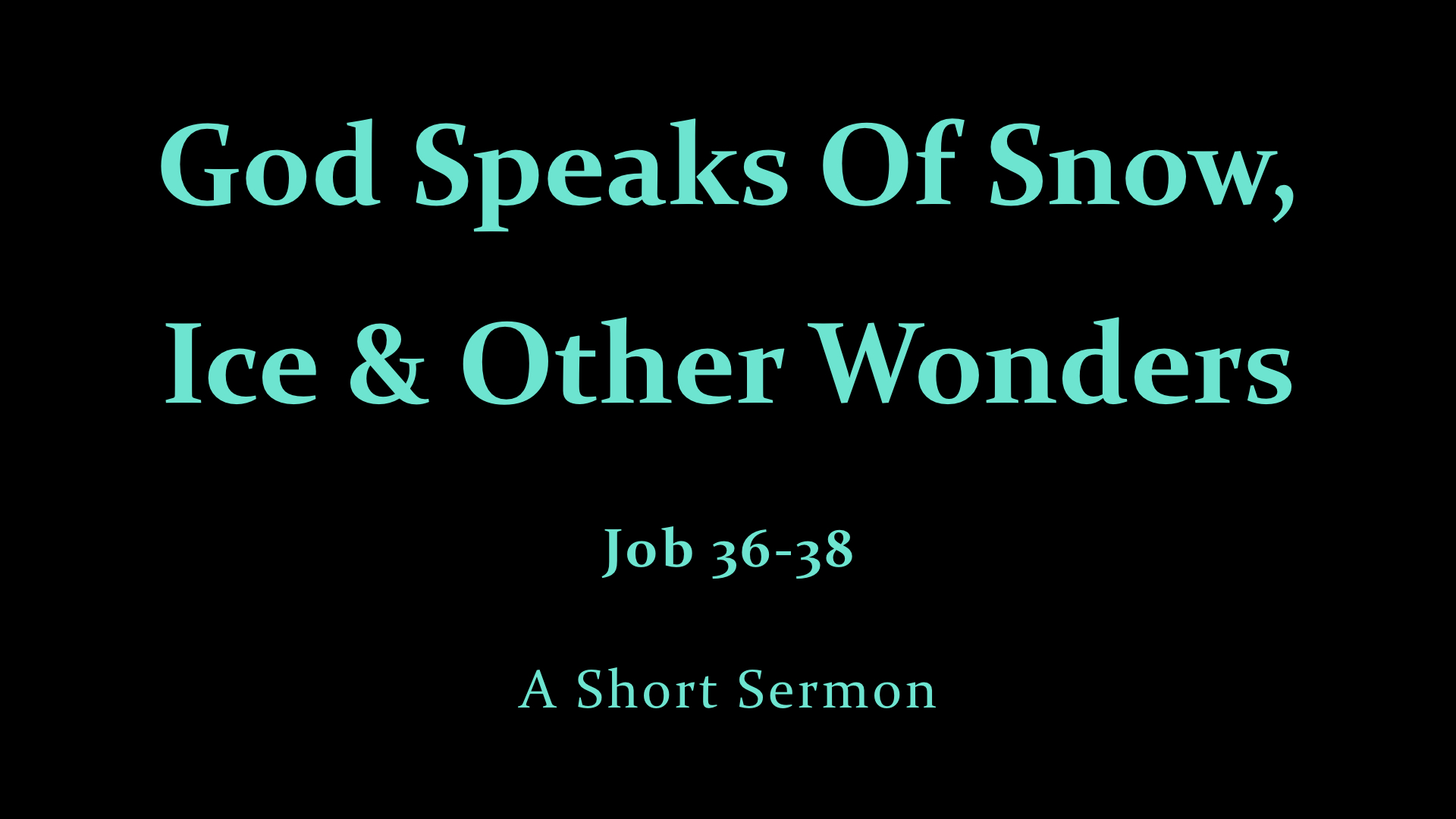 God Speaks Of Snow, Ice & Other Wonders - A Short Sermon.jpeg