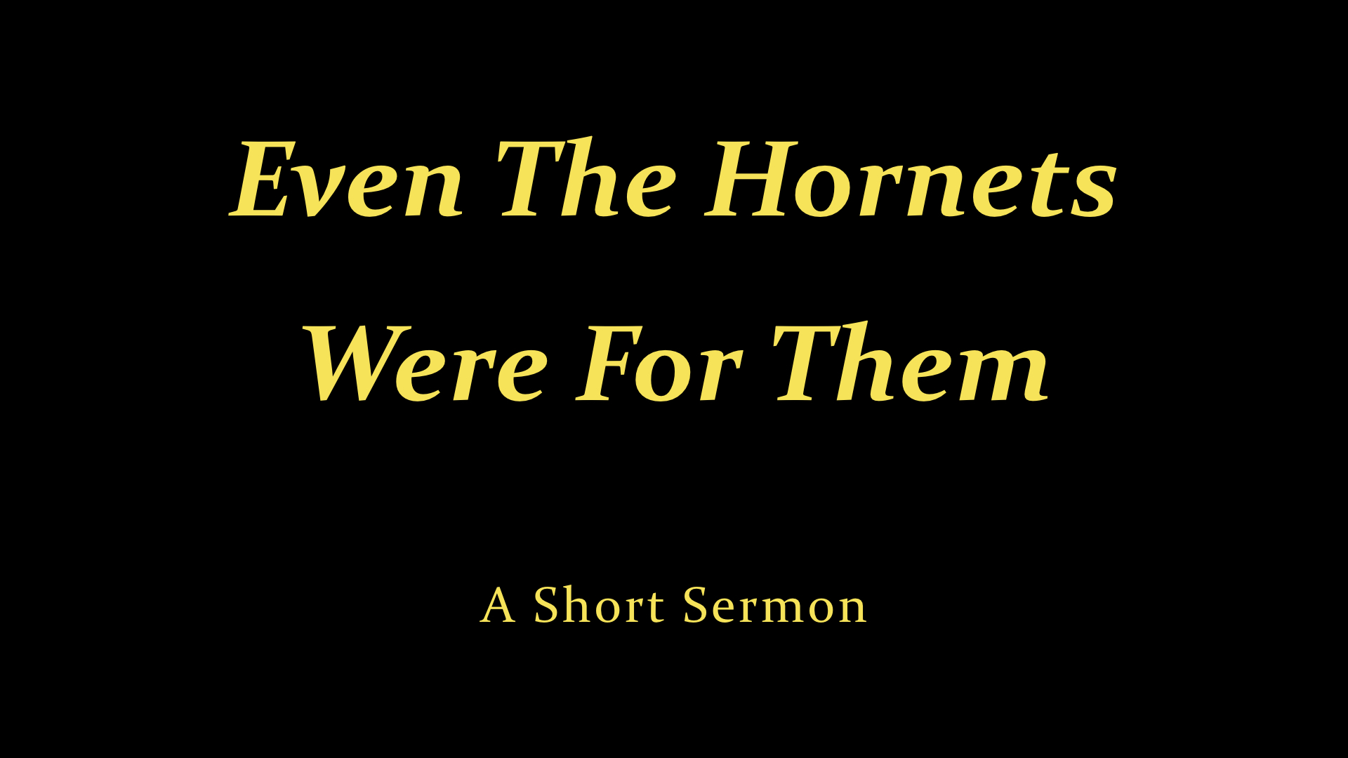 Even The Hornets Were For Them - A Short Sermon.jpeg
