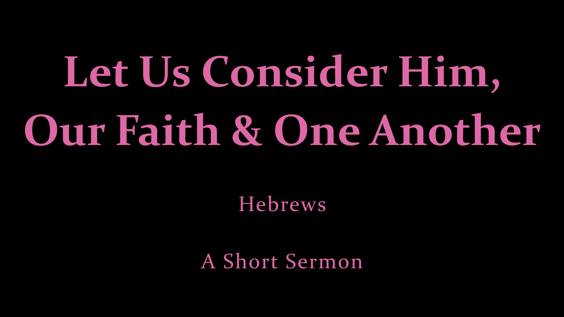 Let Us Consider Him, Our Faith And One Another - A Short Sermon.jpeg