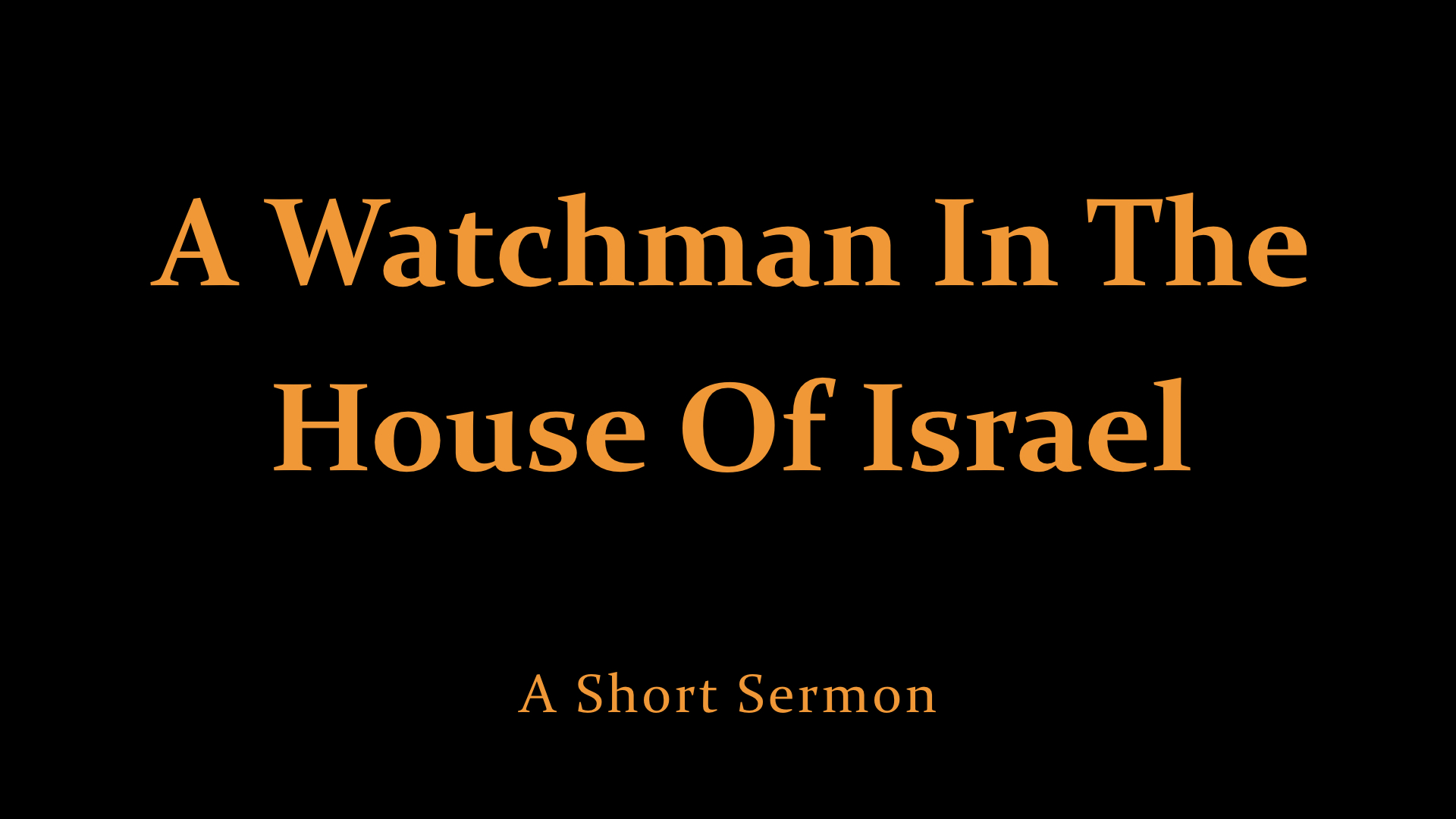 A Watchman In The House Of Israel - A Short Sermon.jpeg