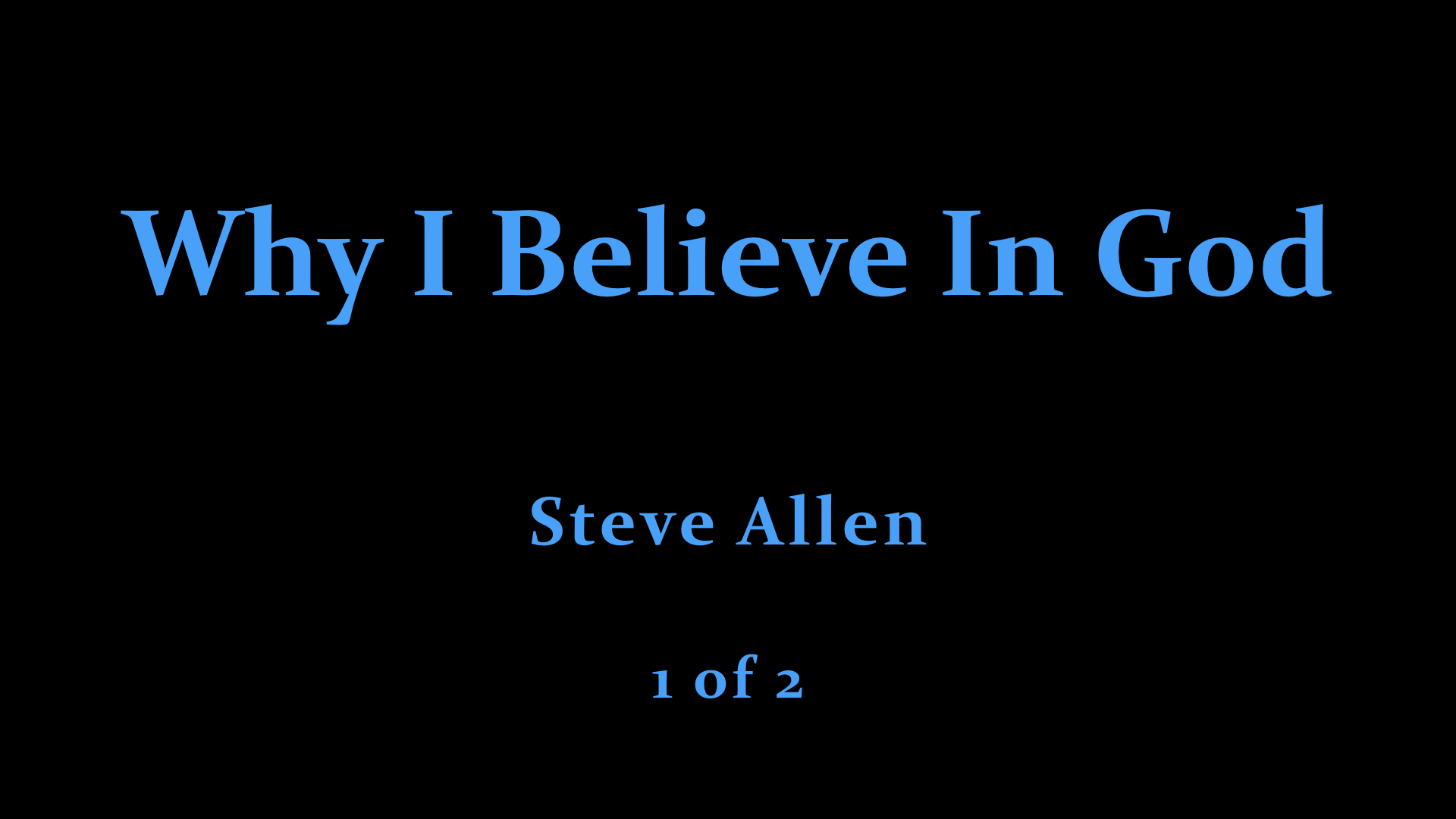 Steve Allen - Why I Believe In God (1 of 2).jpeg