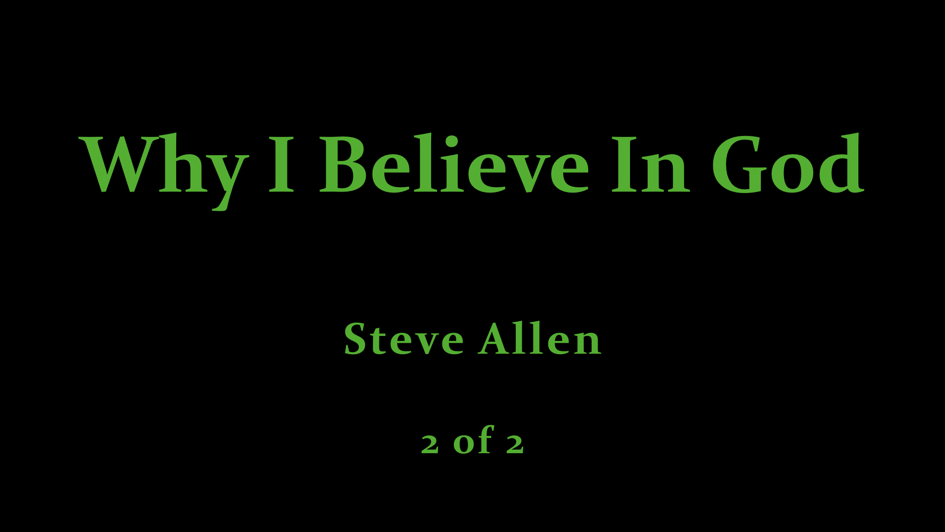 Steve Allen - Why I Believe In God (2 of 2).jpeg