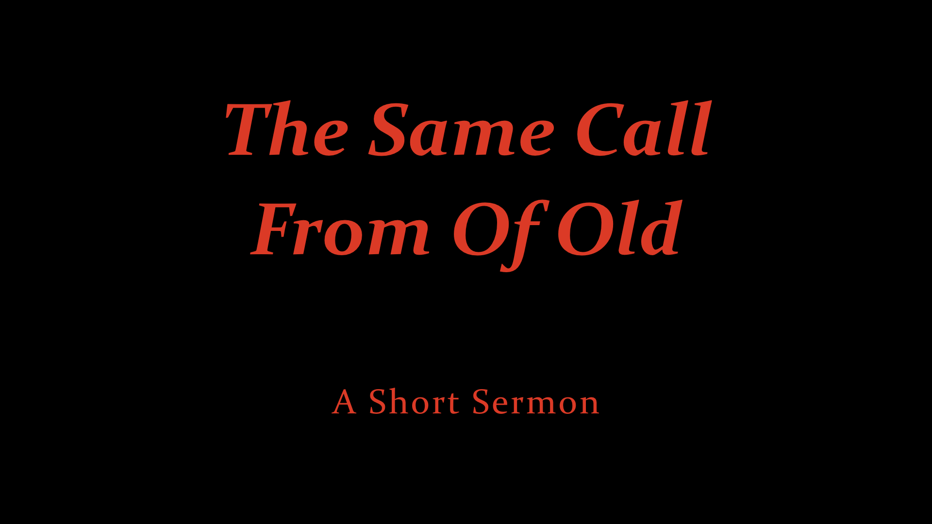 The Same Call From Of Old - A Short Sermon.jpeg