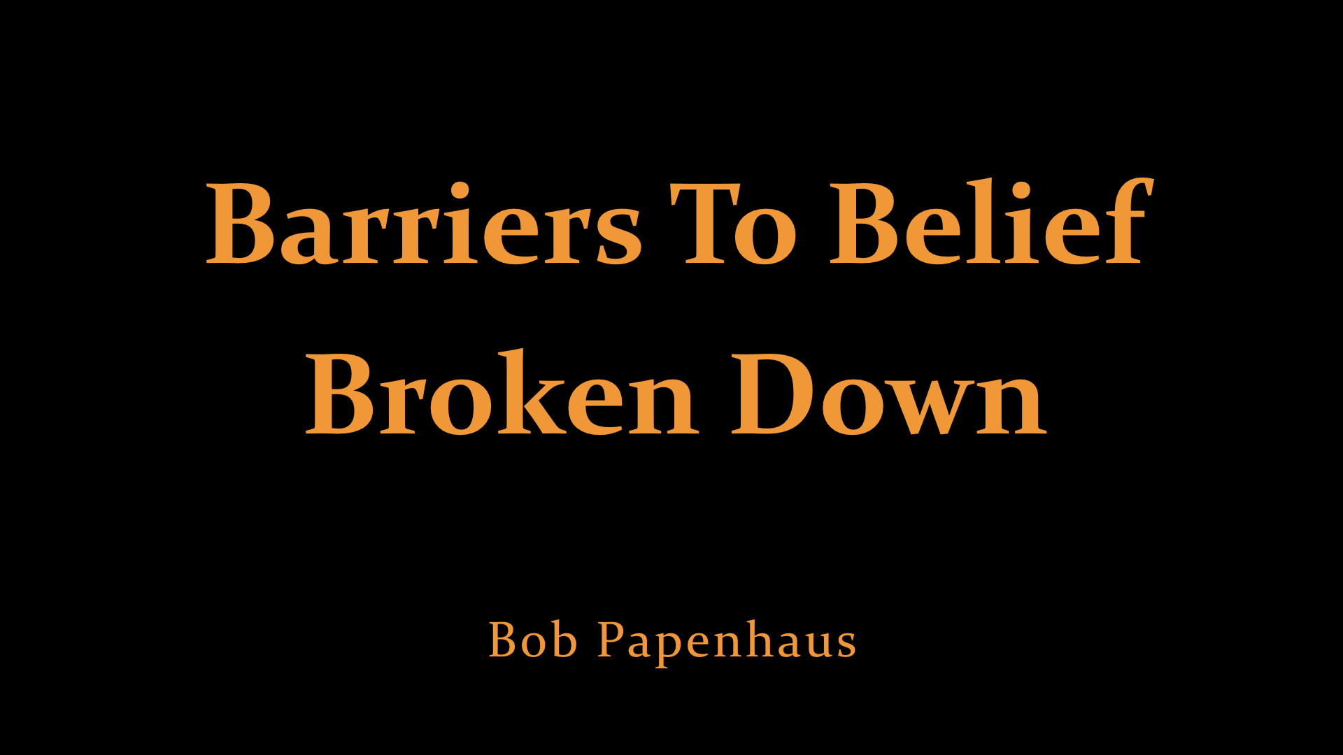 Bob Papenhaus - Barriers To Belief Broken Down.jpeg