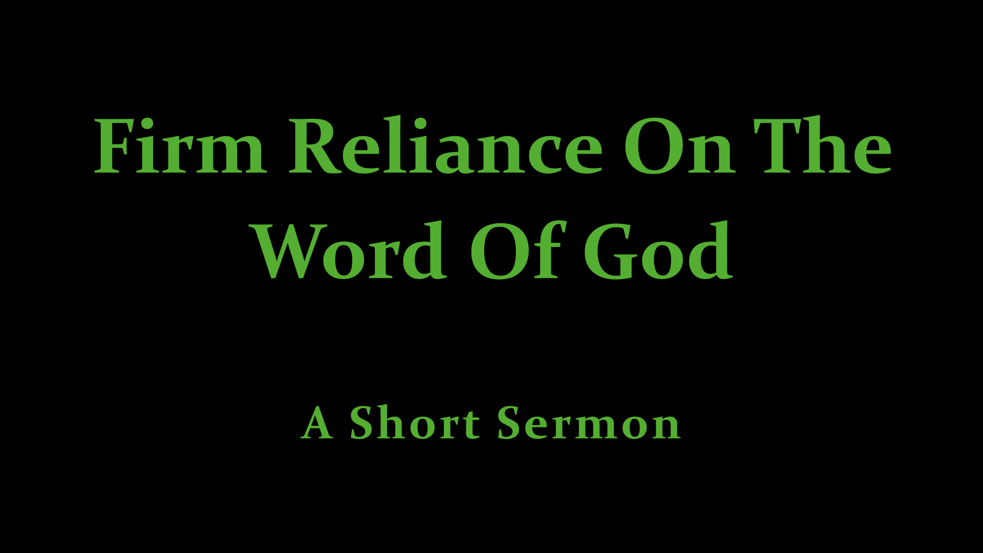 Firm Reliance On The Word Of God - A Short Sermon.jpeg
