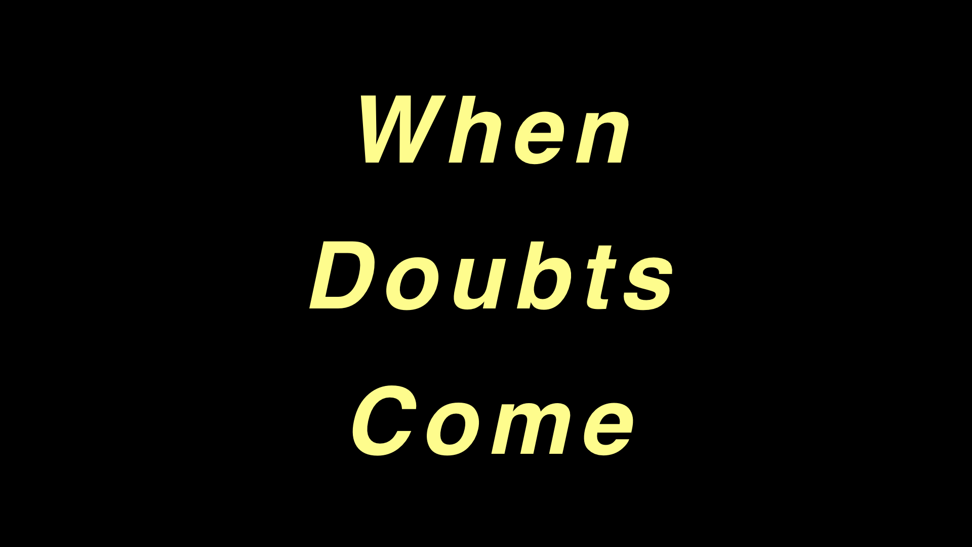 When Doubts Come WIDE.001.jpeg
